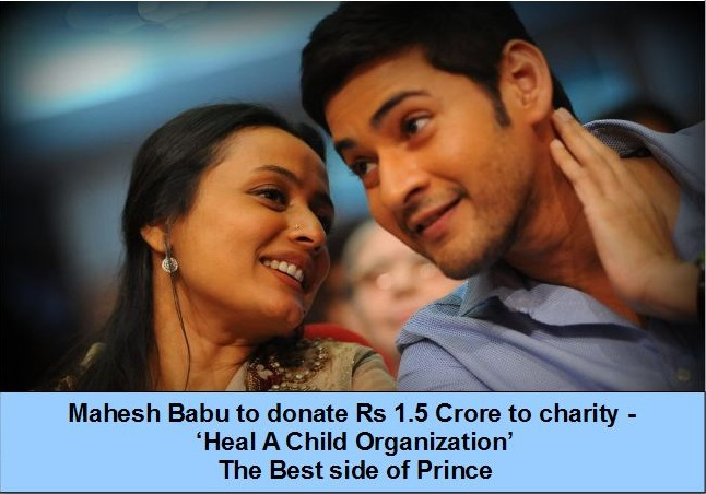 Mahesh Babu to donate Rs 1.5 Crore to charity -  'Heal A Child Organization'  The Best side of Prince